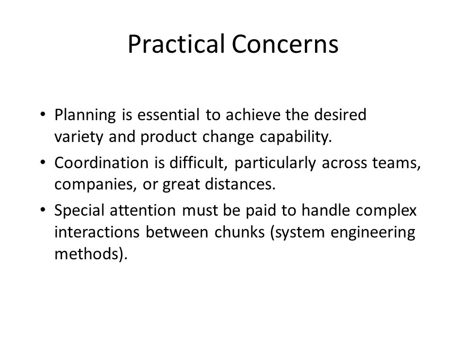 Practical Concerns Planning is essential to achieve the desired variety and product change capability.