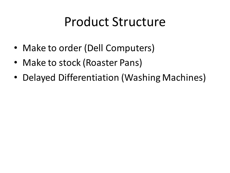 Product Structure Make to order (Dell Computers)