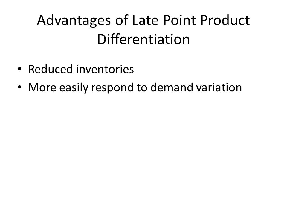 Advantages of Late Point Product Differentiation