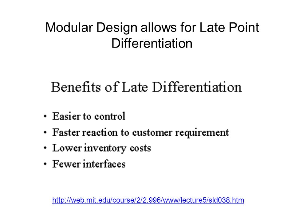 Modular Design allows for Late Point Differentiation
