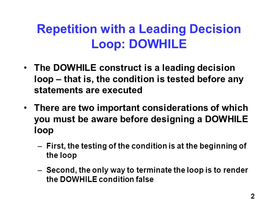 Repetition with a Leading Decision Loop: DOWHILE