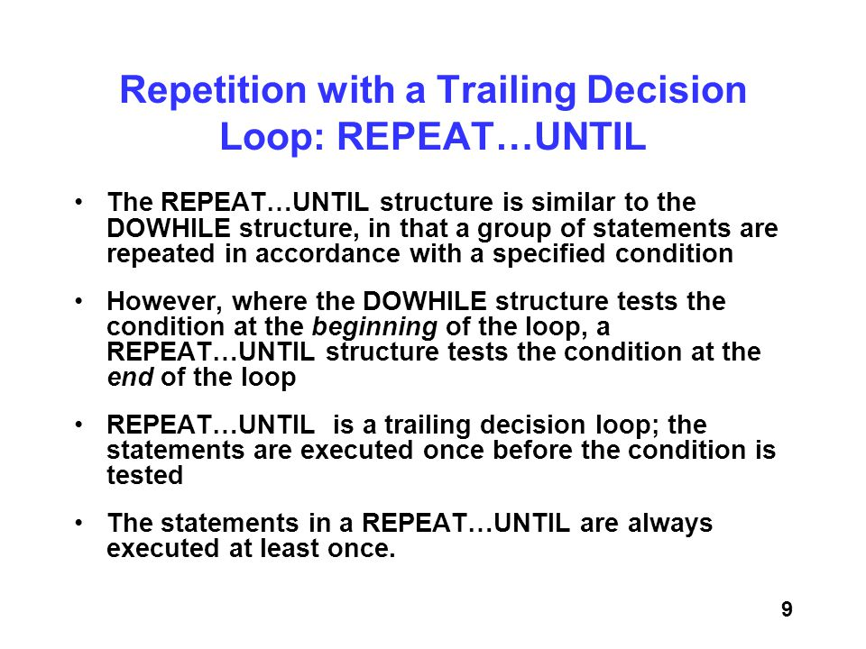 Repetition with a Trailing Decision Loop: REPEAT…UNTIL