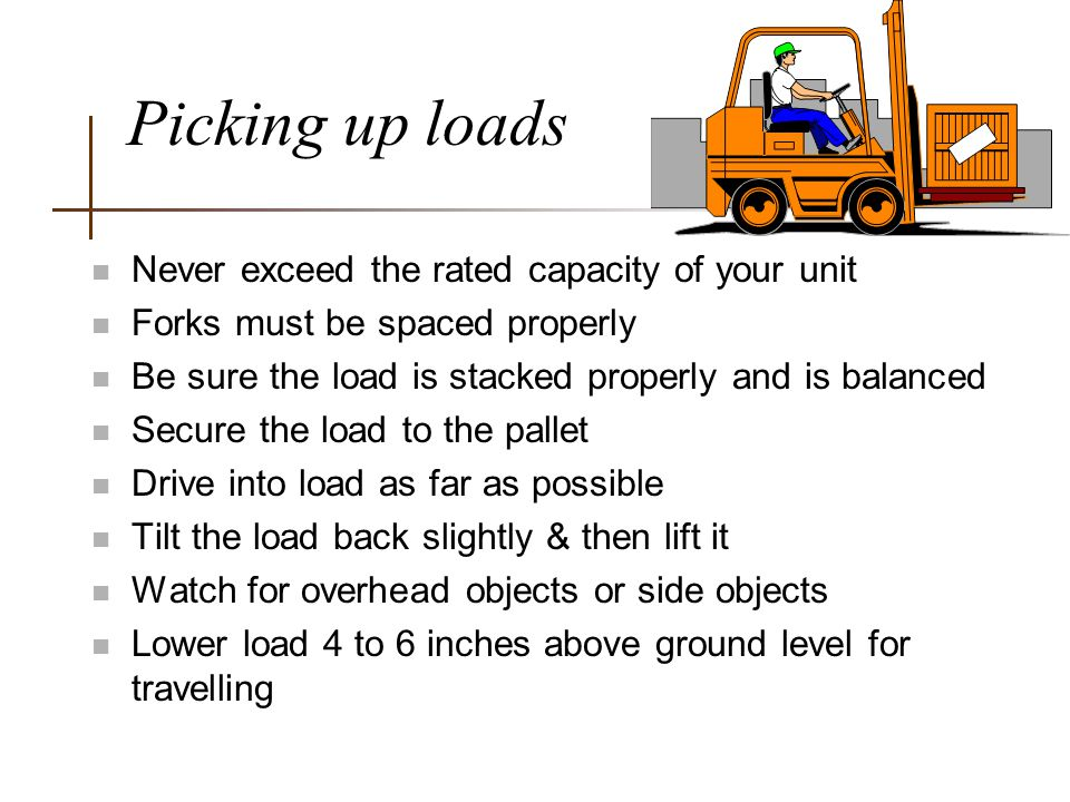 Picking up loads Never exceed the rated capacity of your unit