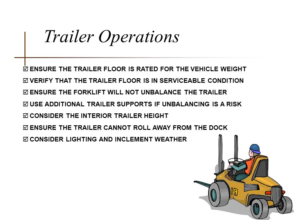 Trailer Operations ENSURE THE TRAILER FLOOR IS RATED FOR THE VEHICLE WEIGHT. VERIFY THAT THE TRAILER FLOOR IS IN SERVICEABLE CONDITION.