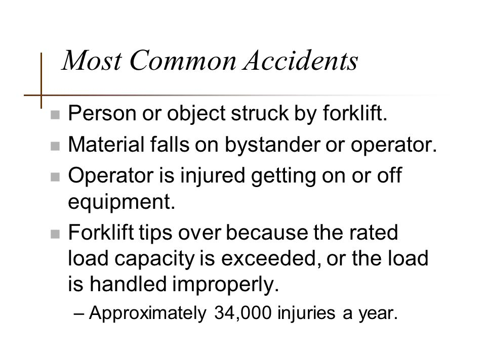 Most Common Accidents Person or object struck by forklift.