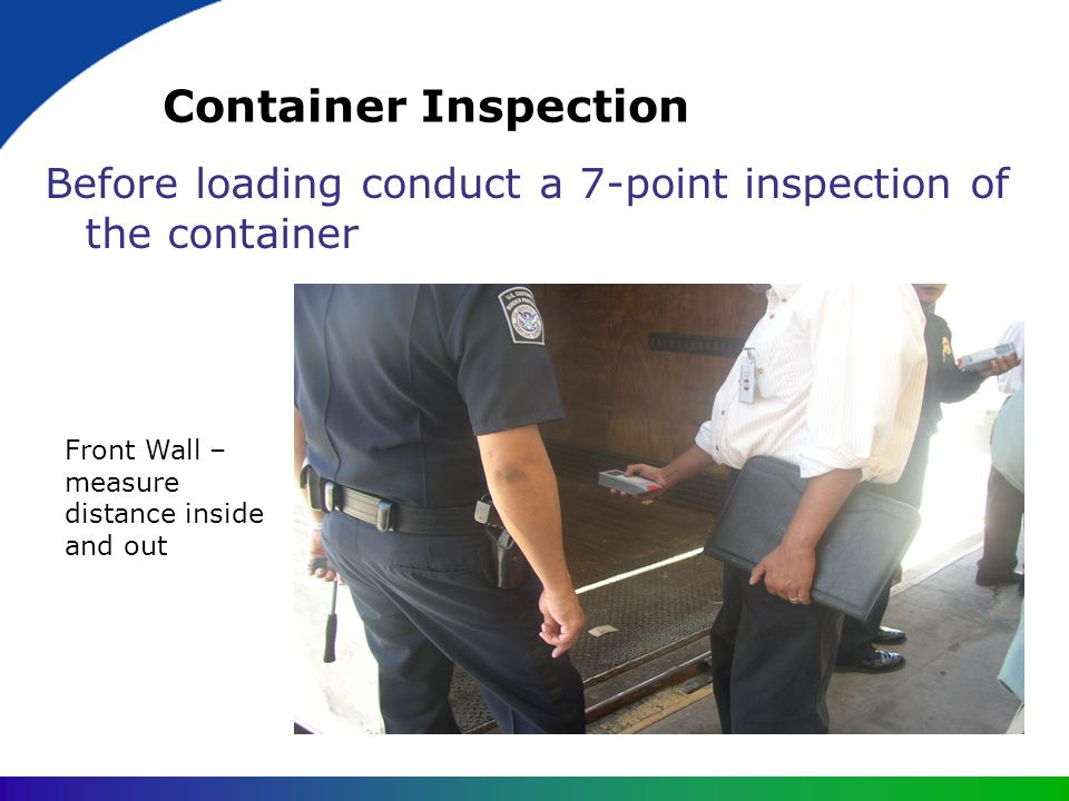 Container Inspection Before loading conduct a 7-point inspection of the container.