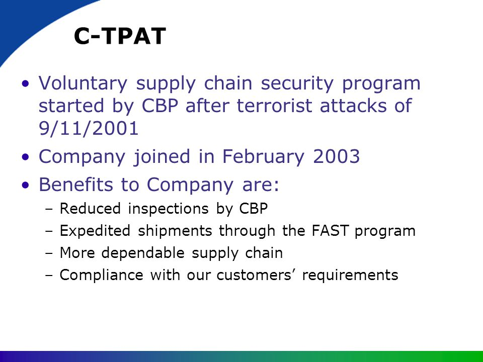 C-TPAT Voluntary supply chain security program started by CBP after terrorist attacks of 9/11/2001.