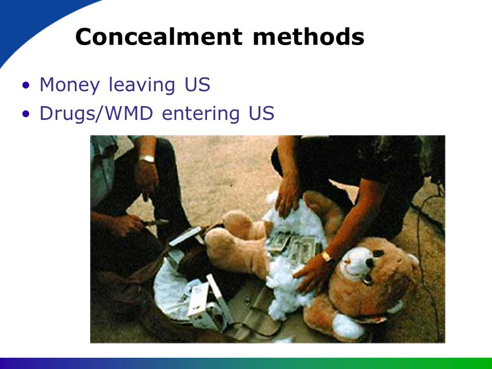 Concealment methods Money leaving US Drugs/WMD entering US