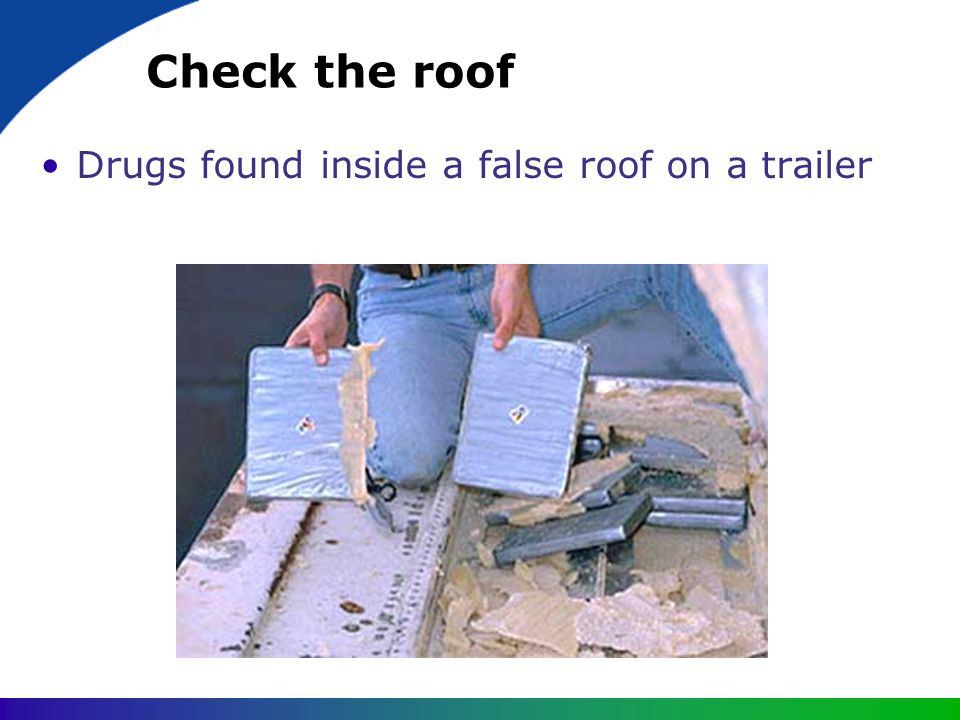 Check the roof Drugs found inside a false roof on a trailer
