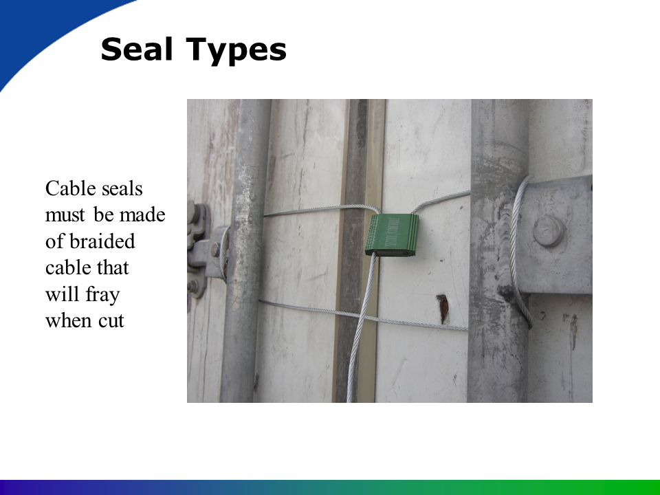 Seal Types Cable seals must be made of braided cable that will fray when cut