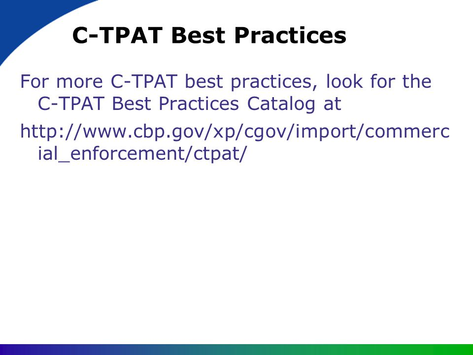 C-TPAT Best Practices For more C-TPAT best practices, look for the C-TPAT Best Practices Catalog at.