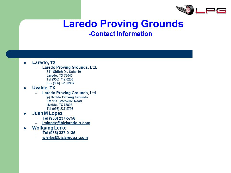 Laredo Proving Grounds -Contact Information Laredo, TX. Laredo Proving Grounds, Ltd. 611 Shiloh Dr, Suite 10.