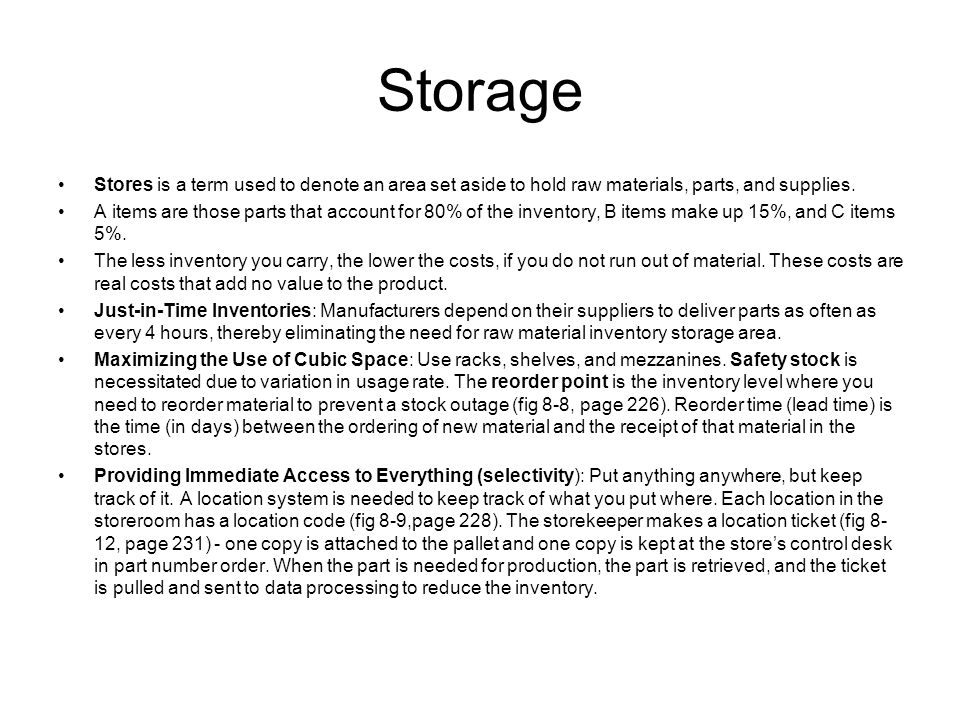 Storage Stores is a term used to denote an area set aside to hold raw materials, parts, and supplies.