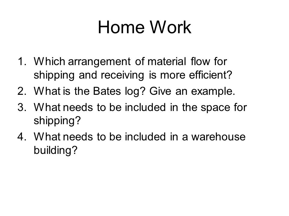 Home Work Which arrangement of material flow for shipping and receiving is more efficient What is the Bates log Give an example.