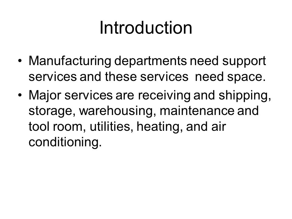 Introduction Manufacturing departments need support services and these services need space.