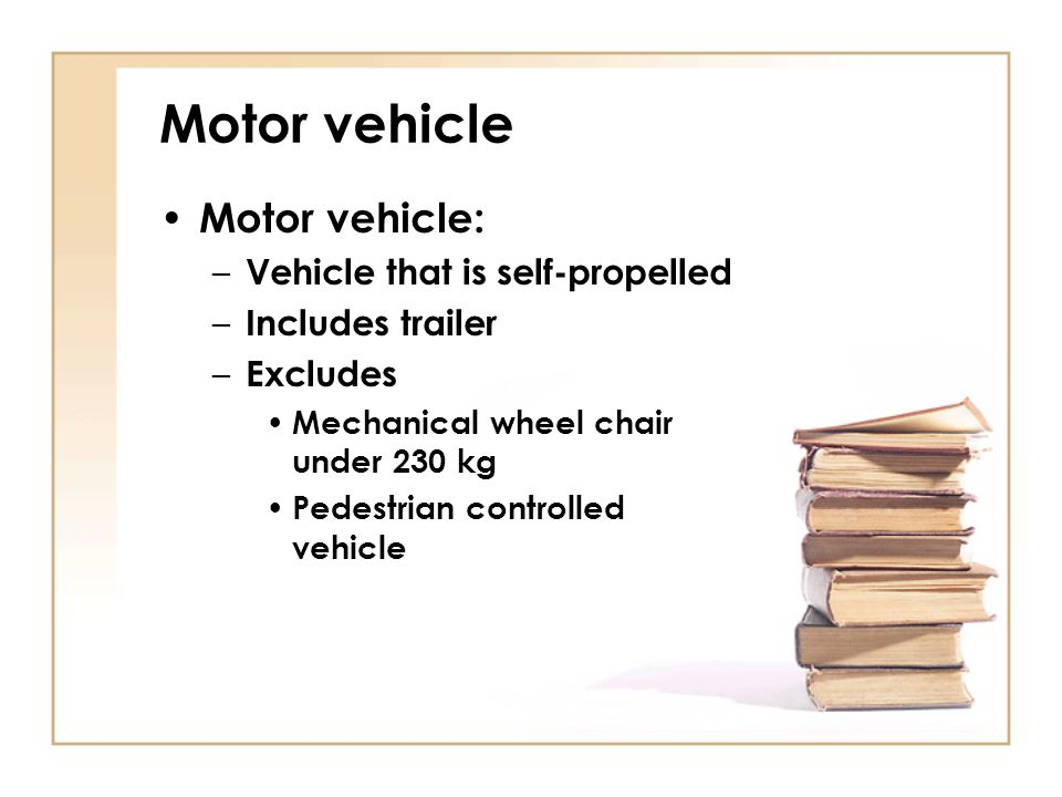 Motor vehicle Motor vehicle: Vehicle that is self-propelled