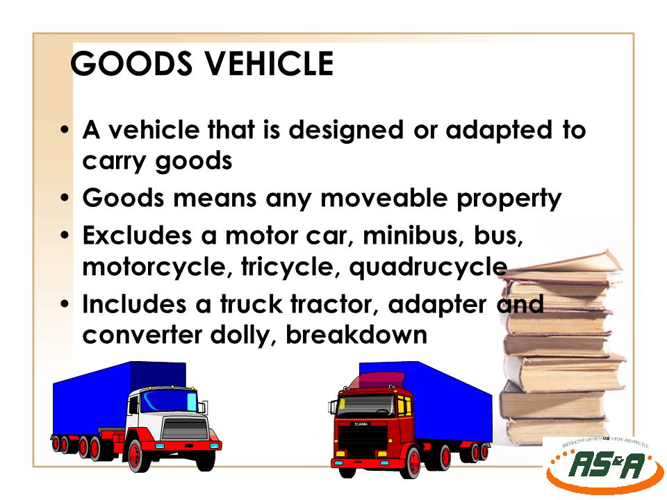 GOODS VEHICLE A vehicle that is designed or adapted to carry goods