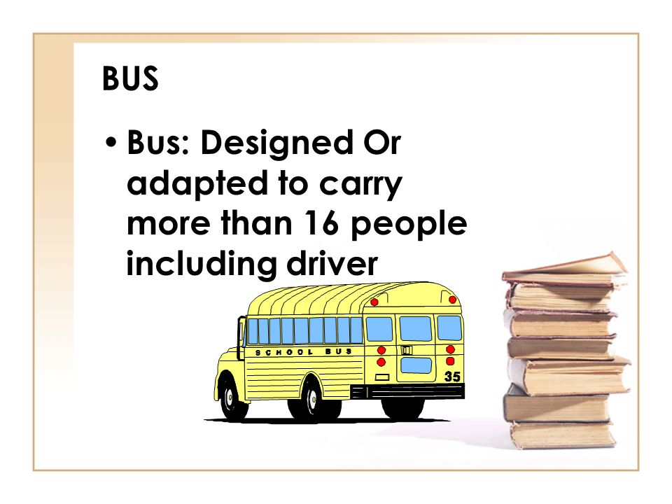 BUS Bus: Designed Or adapted to carry more than 16 people including driver