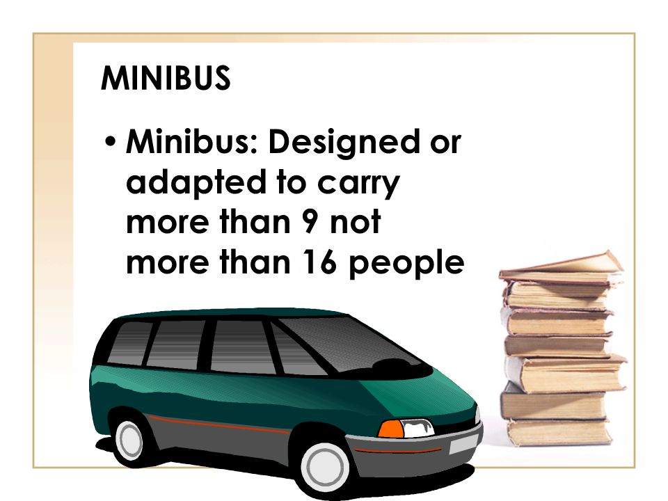 MINIBUS Minibus: Designed or adapted to carry more than 9 not more than 16 people
