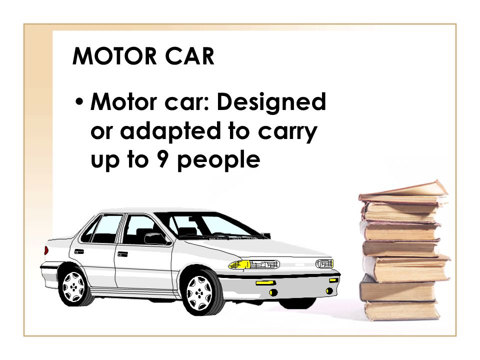 MOTOR CAR Motor car: Designed or adapted to carry up to 9 people