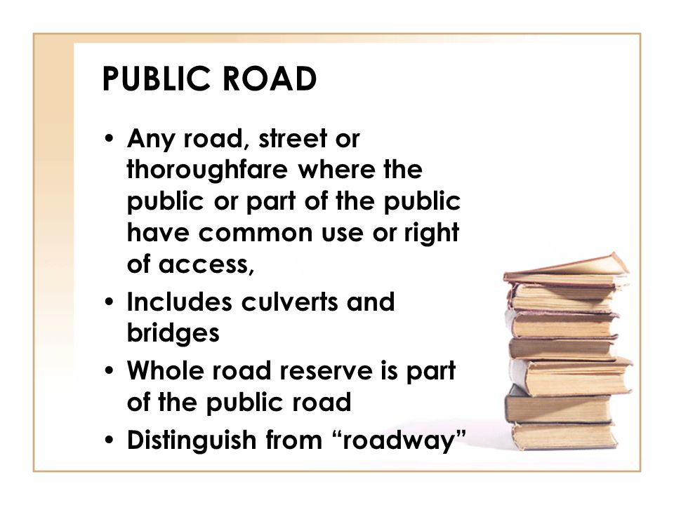PUBLIC ROAD Any road, street or thoroughfare where the public or part of the public have common use or right of access,