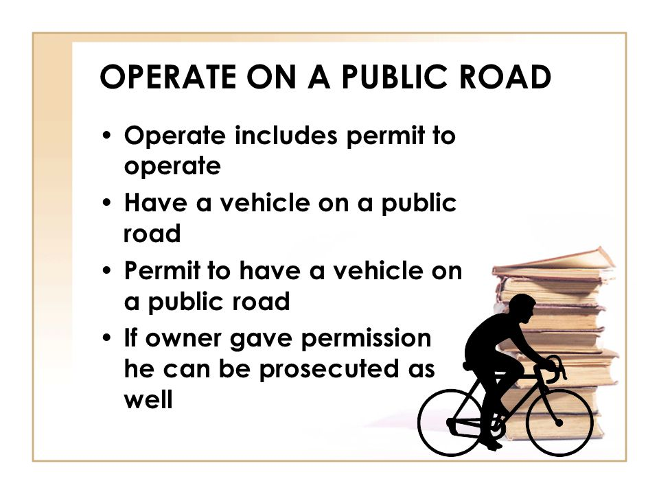 OPERATE ON A PUBLIC ROAD