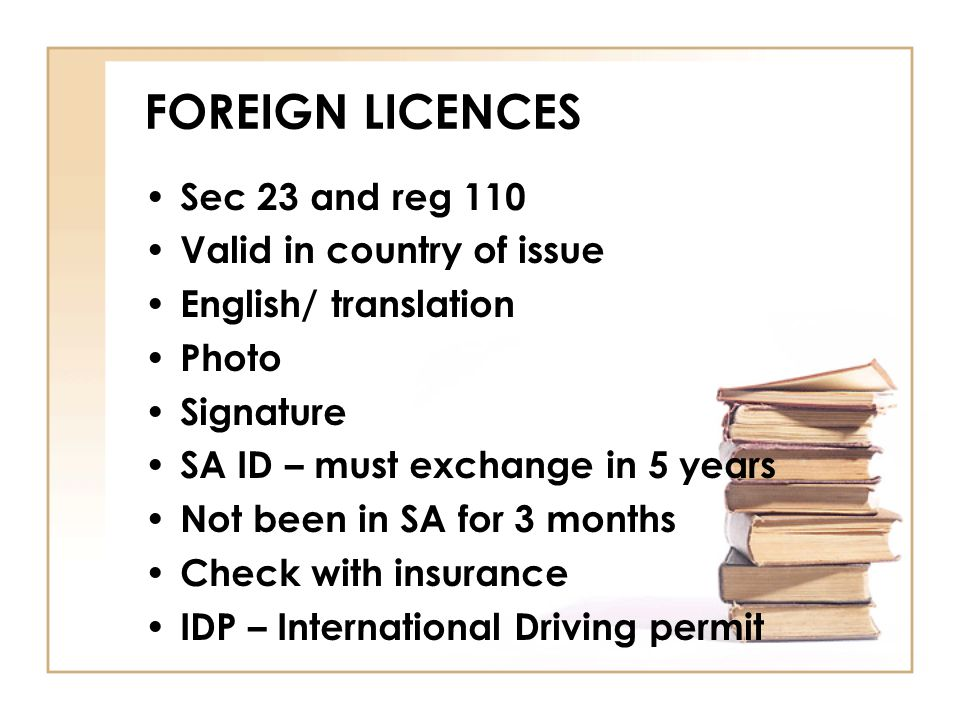 FOREIGN LICENCES Sec 23 and reg 110 Valid in country of issue