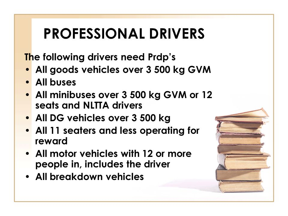 PROFESSIONAL DRIVERS The following drivers need Prdp's