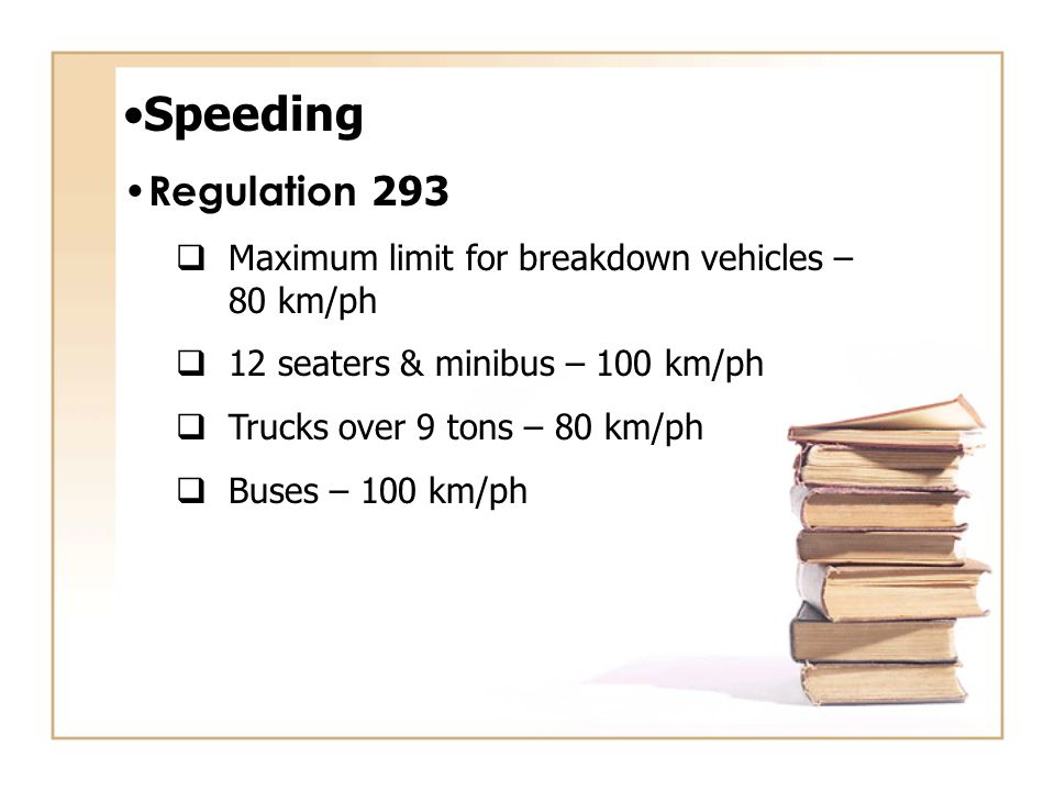 Speeding Regulation 293. Maximum limit for breakdown vehicles – 80 km/ph. 12 seaters & minibus – 100 km/ph.