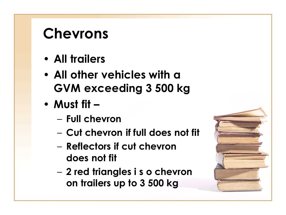 Chevrons All trailers All other vehicles with a GVM exceeding 3 500 kg