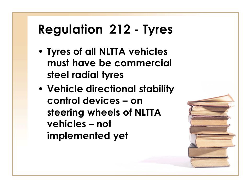 Regulation 212 - Tyres Tyres of all NLTTA vehicles must have be commercial steel radial tyres.