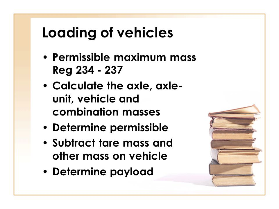 Loading of vehicles Permissible maximum mass Reg 234 - 237