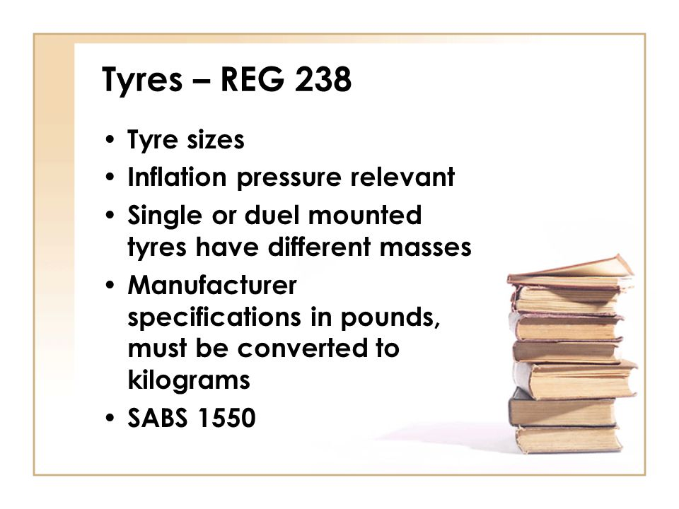 Tyres – REG 238 Tyre sizes Inflation pressure relevant
