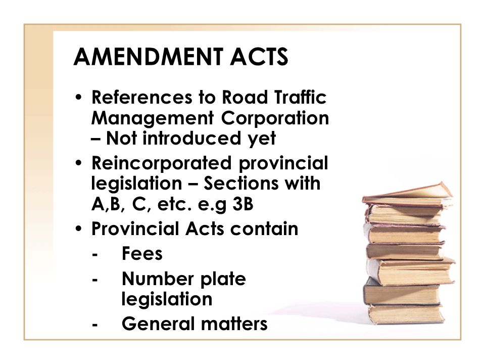 AMENDMENT ACTS References to Road Traffic Management Corporation – Not introduced yet.