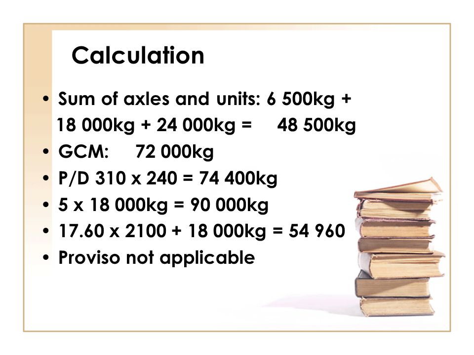 Calculation Sum of axles and units: 6 500kg +