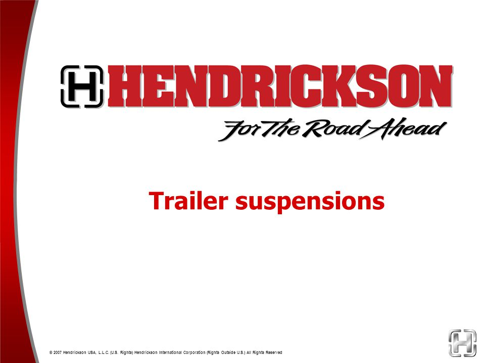 Trailer suspensions © 2007 Hendrickson USA, L.L.C.
