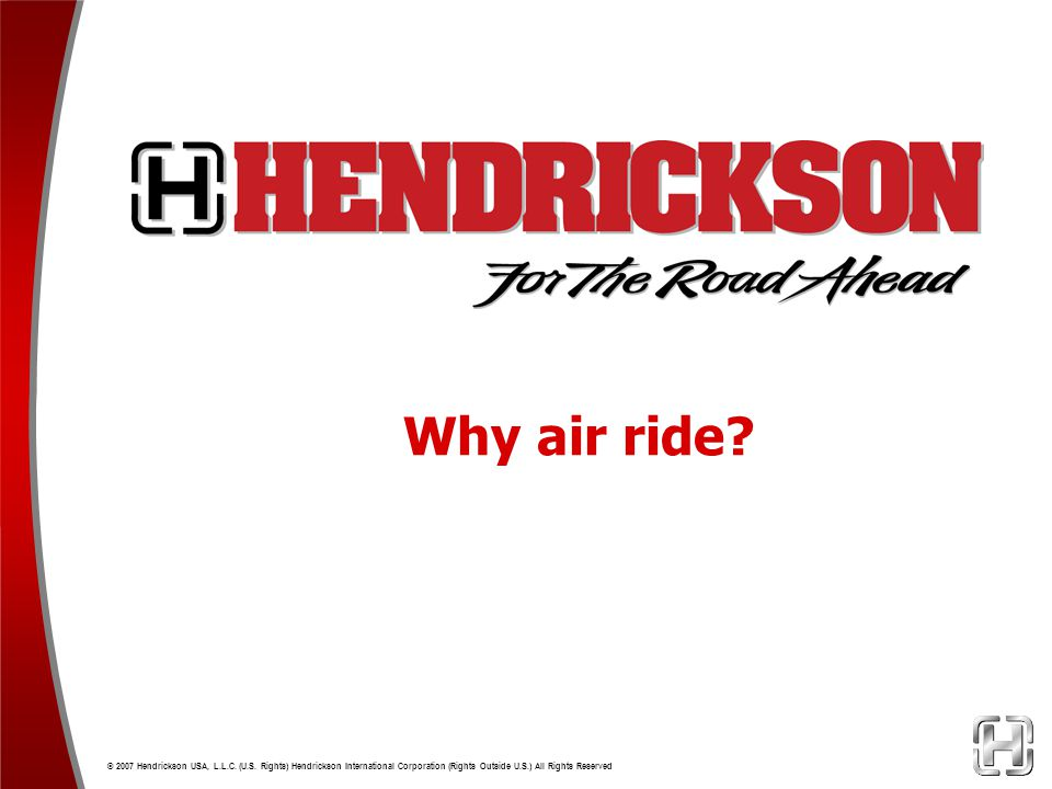 Why air ride. © 2007 Hendrickson USA, L.L.C. (U.S.