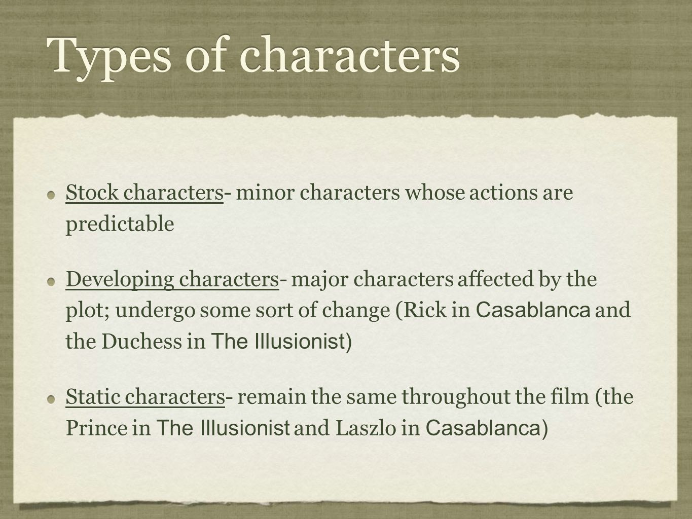 Types of characters Stock characters- minor characters whose actions are predictable.