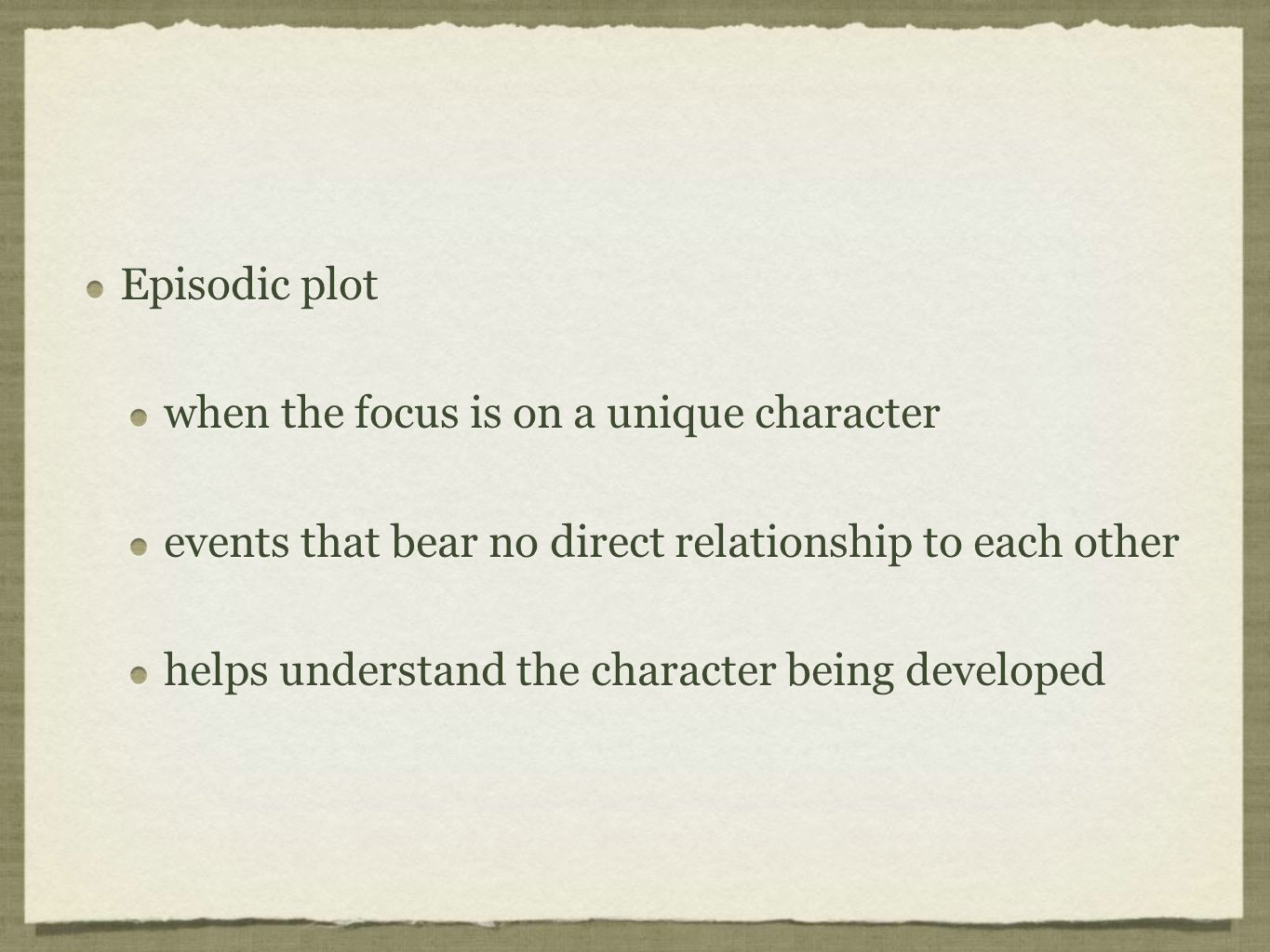 Episodic plot when the focus is on a unique character. events that bear no direct relationship to each other.