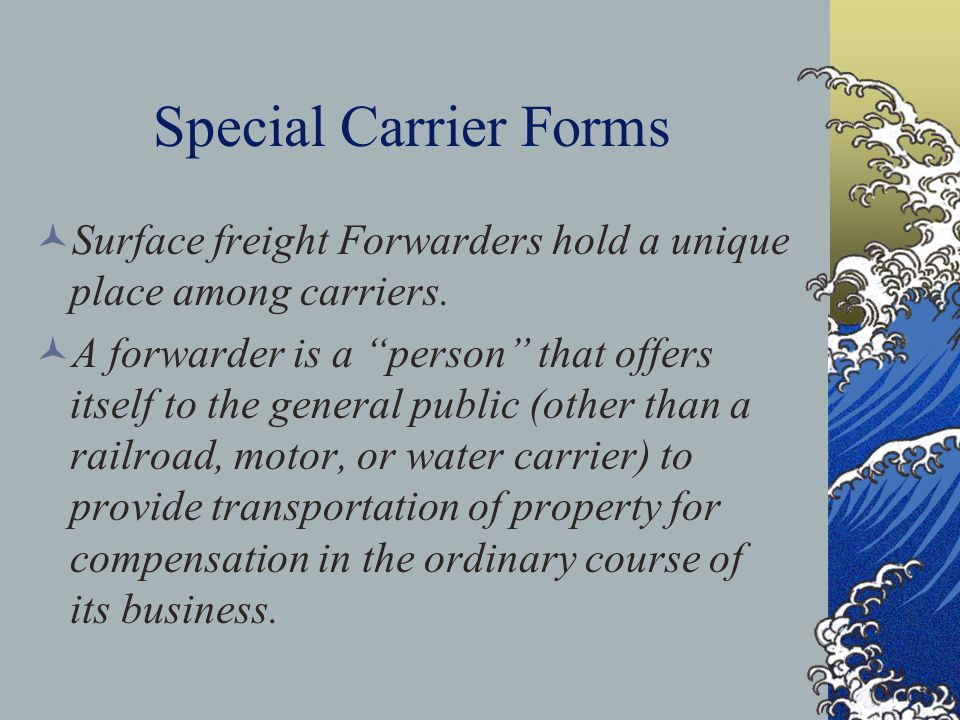 Special Carrier Forms Surface freight Forwarders hold a unique place among carriers.