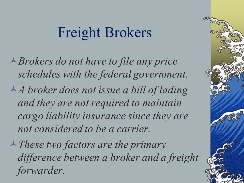 Freight Brokers Brokers do not have to file any price schedules with the federal government.