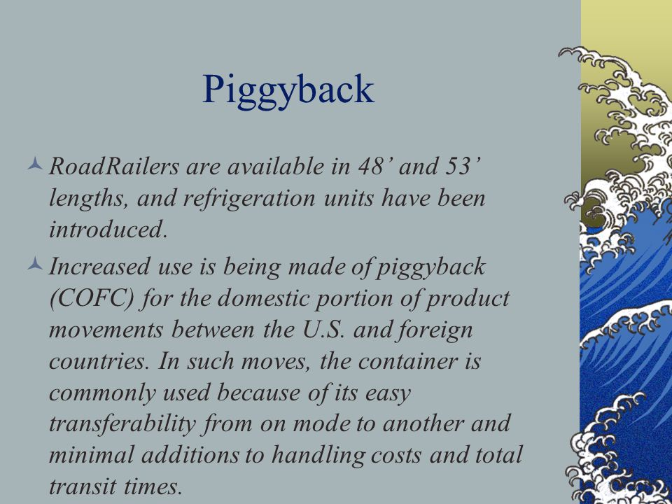 Piggyback RoadRailers are available in 48' and 53' lengths, and refrigeration units have been introduced.