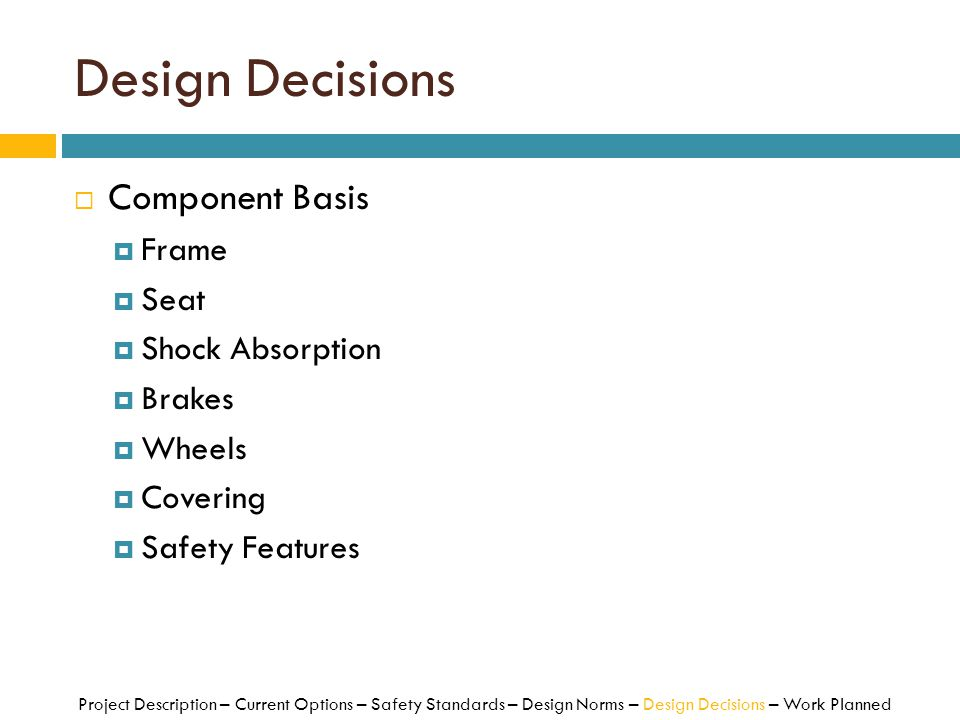 Design Decisions Component Basis Frame Seat Shock Absorption Brakes
