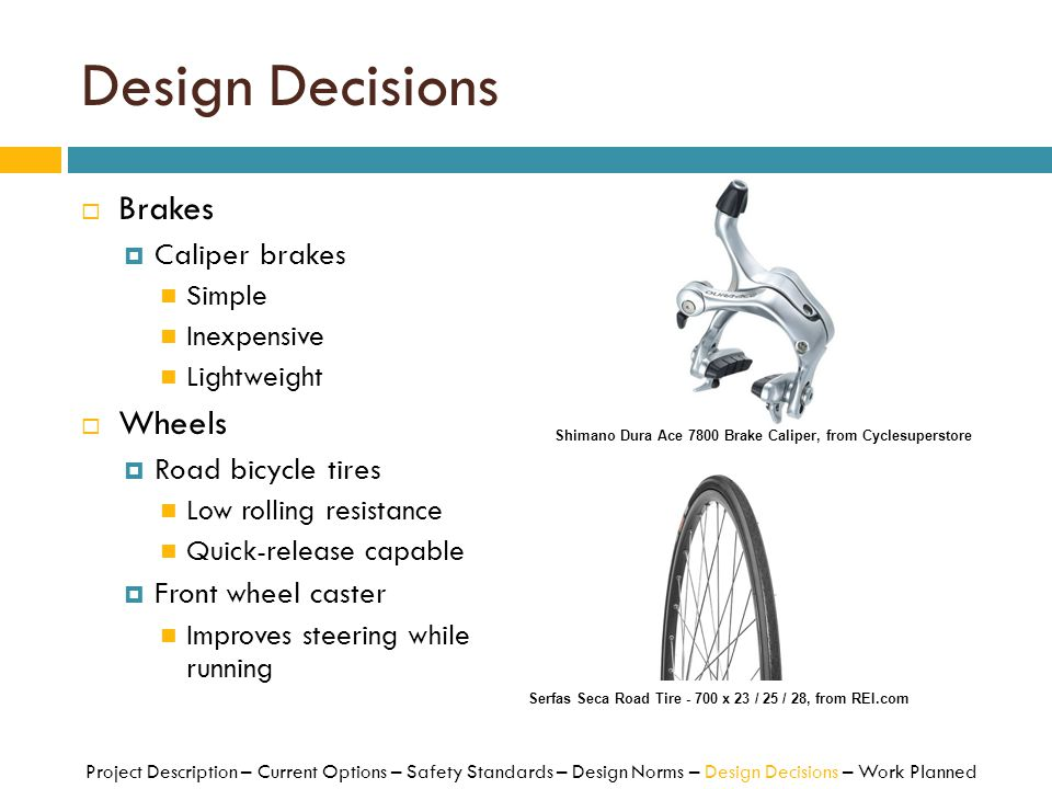 Design Decisions Brakes Wheels Caliper brakes Road bicycle tires
