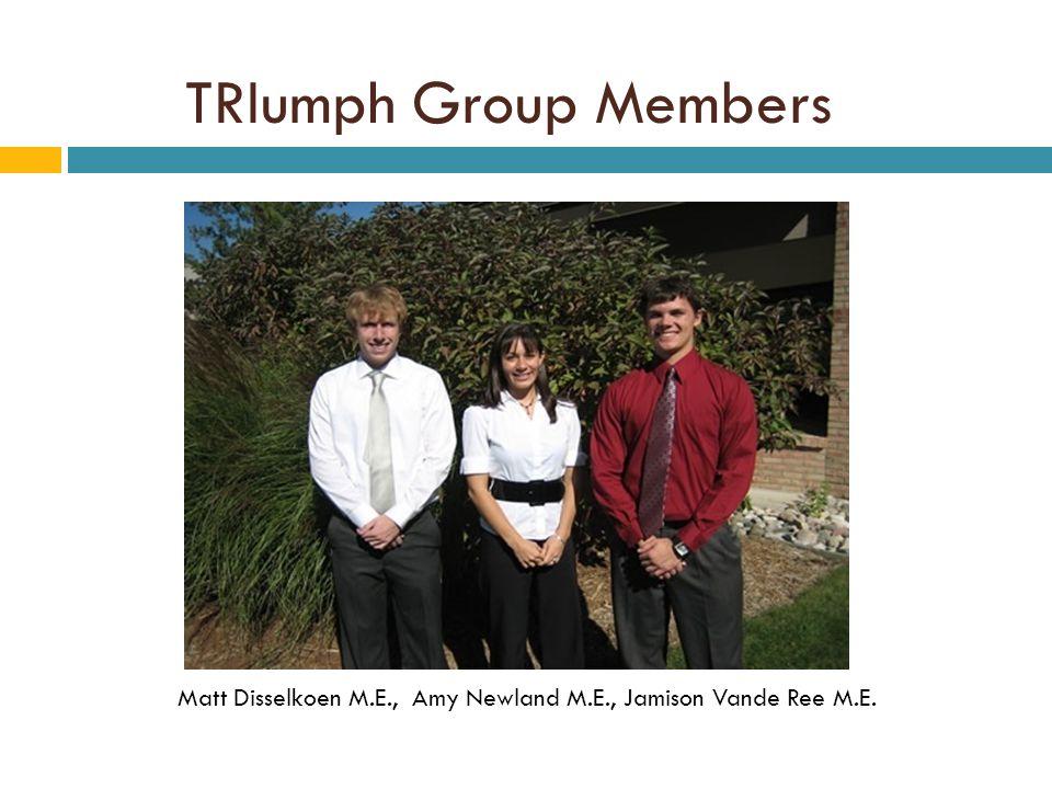 TRIumph Group Members Matt Disselkoen M.E., Amy Newland M.E., Jamison Vande Ree M.E.