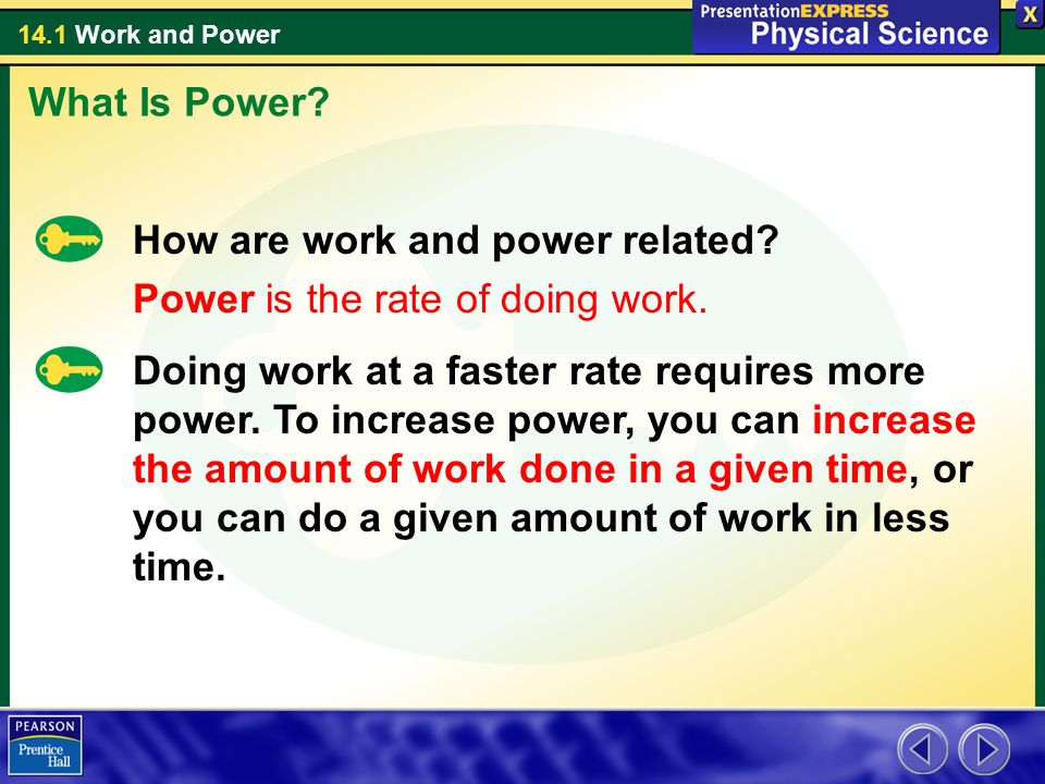 What Is Power How are work and power related Power is the rate of doing work.