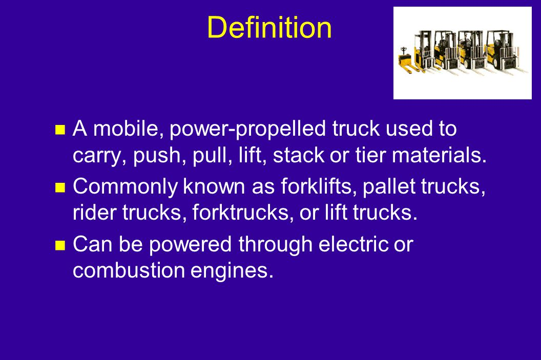 Definition A mobile, power-propelled truck used to carry, push, pull, lift, stack or tier materials.