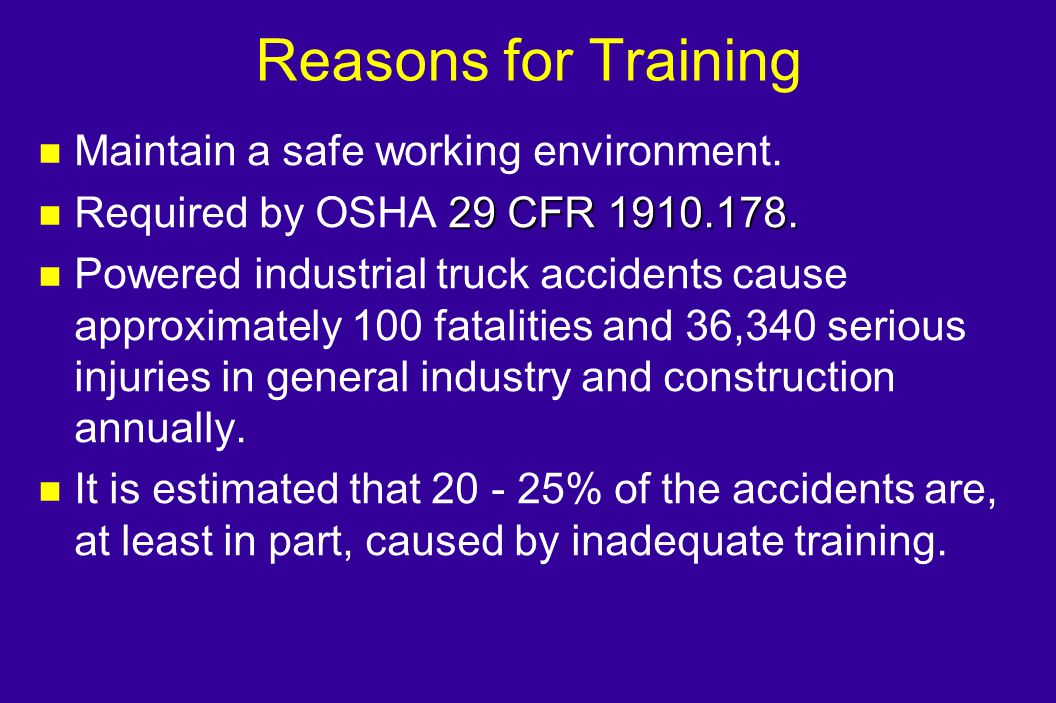 Reasons for Training Maintain a safe working environment.