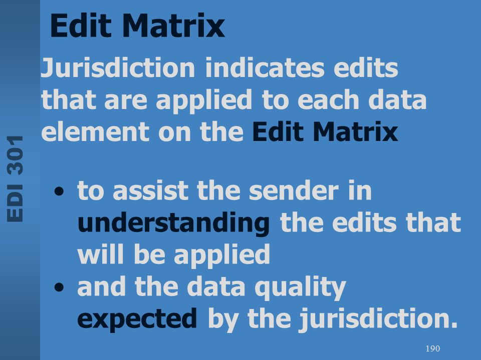Edit Matrix Jurisdiction indicates edits that are applied to each data element on the Edit Matrix.