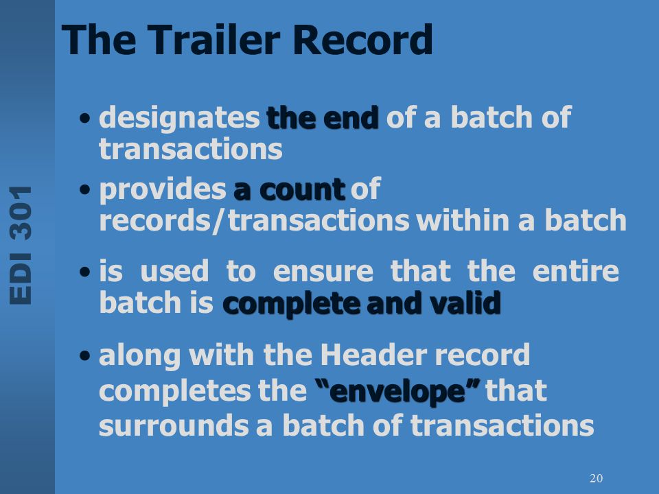 The Trailer Record designates the end of a batch of transactions